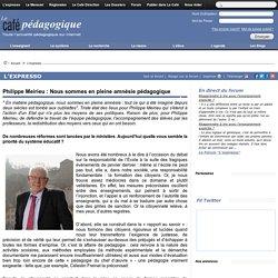 Philippe Meirieu : Nous sommes en pleine amnésie pédagogique