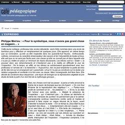 Philippe Meirieu : « Pour le symbolique, nous n'avons pas grand chose en magasin… »