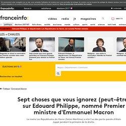 Sept choses que vous ignorez (peut-être) sur Edouard Philippe, nommé Premier ministre d'Emmanuel Macron