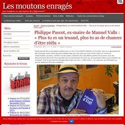 Philippe Pascot, ex-maire de Manuel Valls : «Plus tu es un truand, plus tu as de chances d'être réélu»