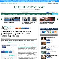 Philippe Meirieu: Le travail à la maison: question pédagogique, question sociale, question politique