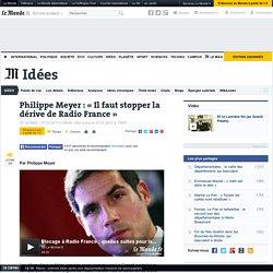 Philippe Meyer : «Il faut stopper la dérive de Radio France»