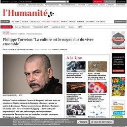 """Philippe Torreton """"La culture est le noyau dur du vivre ensemble"""""""