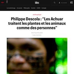 """Philippe Descola : """"Les Achuar traitent les plantes et les animaux comme des personnes"""" - Idées"""