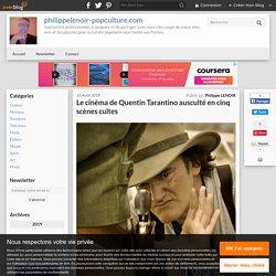 Le cinéma de Quentin Tarantino ausculté en cinq scènes cultes - philippelenoir-popculture.com