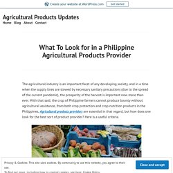 What To Look for in a Philippine Agricultural Products Provider – Agricultural Products Updates