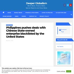 Philippines pushes deals with Chinese State-owned enterprise blacklisted by the United States - Deeper Globalism