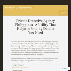 Private Detective Agency Philippines- A Utility That Helps in Finding Details You Need