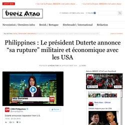 """Philippines : Le président Duterte annonce """"sa rupture"""" militaire et économique avec les USA"""