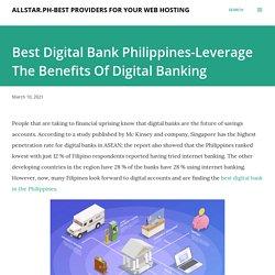 Best Digital Bank Philippines-Leverage The Benefits Of Digital Banking