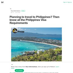 Planning to travel to Philippines? Then know all the Philippines Visa Requirements