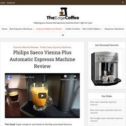 Philips Saeco Vienna Plus Automatic Espresso Machine Review - The Edge