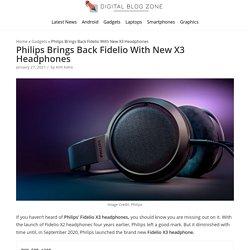 Philips Brings Back Fidelio With New X3 Headphones - Digital Blog Zone