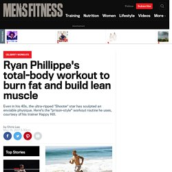 Ryan Phillippe's total-body workout to burn fat and build lean muscle