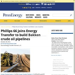 Phillips 66 joins Energy Transfer to build Bakken crude oil pipelines