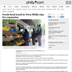 Fresh-food truck in West Philly ripe for expansion - philly-archives