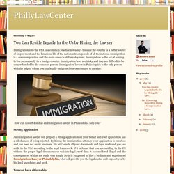PhillyLawCenter: You Can Reside Legally In the Us by Hiring the Lawyer