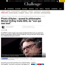 """Photo d'Aylan : quand le philosophe Michel Onfray traite BHL de """"con qui ose tout"""""""