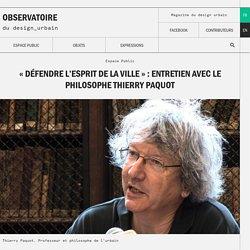 « Défendre l'esprit de la ville » : entretien avec le philosophe Thierry Paquot - Observatoire du design urbain