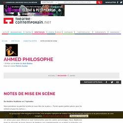 Notes de mise en scène - Ahmed philosophe - Alain Badiou, - mise en scène Patrick Zuzalla,