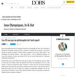 Les JO vus par un philosophe de l'anti-sport - Jeux Olympiques, In & Out