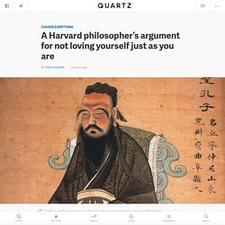 A Harvard philosopher's argument for not loving yourself just as you are — Quartz