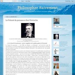 Philosopher Autrement: La Volonté de puissance chez Nietzsche