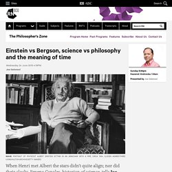 Einstein vs Bergson, science vs philosophy and the meaning of time - The Philosopher's Zone