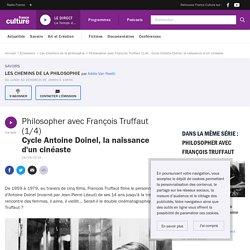 Poadcast : Philosopher avec François Truffaut (1/4) : Cycle Antoine Doinel, la naissance d'un cinéaste