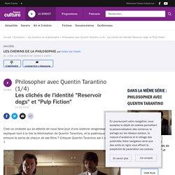 """Philosopher avec Quentin Tarantino (1/4) : Les clichés de l'identité """"Reservoir dogs"""" et """"Pulp Fiction"""""""
