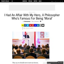 I Had An Affair With My Hero, A Philosopher Who's Famous For Being 'Moral'