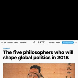 The philosophers who will shape politics in Russia, China, Europe, France, and the US in 2018 from Confucius to Nick Land