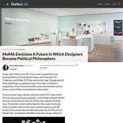 MoMA Envisions A Future In Which Designers Become Political Philosophers - ForbesLife
