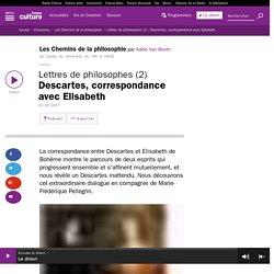 Lettres de philosophes (2) : Descartes, correspondance avec Elisabeth