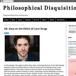 68- Earp on the Ethics of Love Drugs