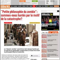 """""""Petite philosophie du zombie"""": sommes-nous hantés par le motif de la catastrophe?"""