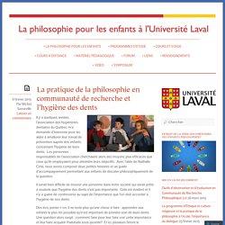 La pratique de la philosophie en communauté de recherche et l'hygiène des dents « Philosophie pour les enfants à l'Université Laval