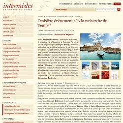 """Croisière événement : """"A la recherche du Temps"""", Entre philosophie, musique et sciences - Intermèdes - voyage culturel"""