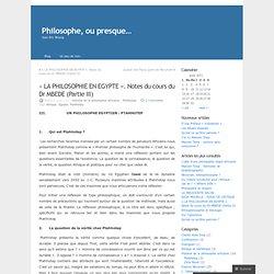 « LA PHILOSOPHIE EN EGYPTE ». Notes du cours du Dr MBEDE (Partie III) « Philosophe, ou presque…