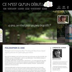 Ce n'est qu'un début ! le portail de la philosophie avec les enfants / autour du monde / Philosopher à 4 ans
