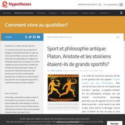 Sport et philosophie antique: Platon, Aristote et les stoïciens étaient-ils de grands sportifs? – Comment vivre au quotidien?