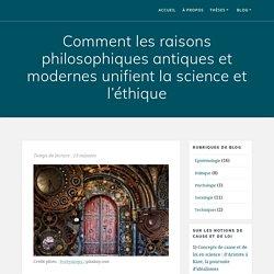 Comment les raisons philosophiques antiques et modernes unifient la science et l'éthique -
