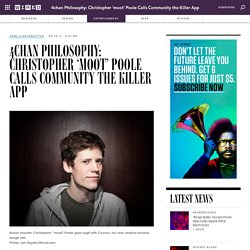 4chan Philosophy: Christopher 'moot' Poole Calls Community the Killer App