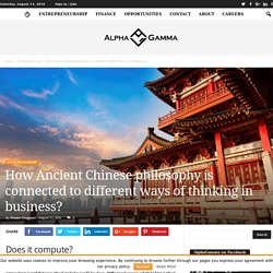 How Ancient Chinese philosophy is connected to different ways of thinking in business?