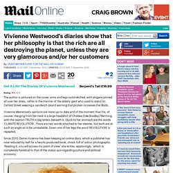 Vivienne Westwood's diaries show that herphilosophy is that the rich are all destroying the planet, unless they are very glamorous and/or her customers