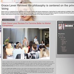 Grace Lever Reviews life philosophy is centered on the principle of 'doing: Mark Grace Lever Reviews For Feminine Better As Market Entrepreneur