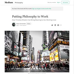 Putting Philosophy to Work. How Timeless Wisdom Can Bring Meaning…