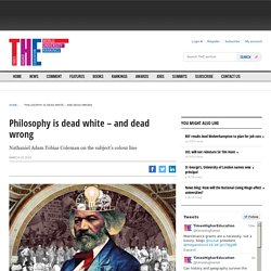 Philosophy is dead white – and dead wrong
