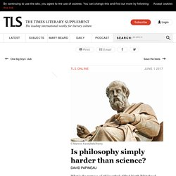 Is philosophy simply harder than science? – TheTLS
