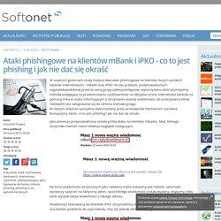 Ataki phishingowe na klientów mBank i iPKO - co to jest phishing i jak nie dać się okraść - Softonet.pl